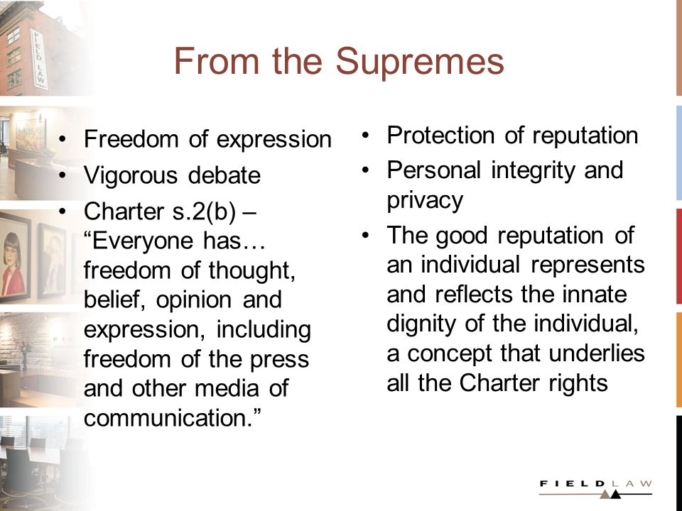 From the Supremes Freedom of expression Vigorous debate Charter s.2(b) – Everyone has… freedom of thought, belief, opinion and expression, including freedom of the press and other media of communication.