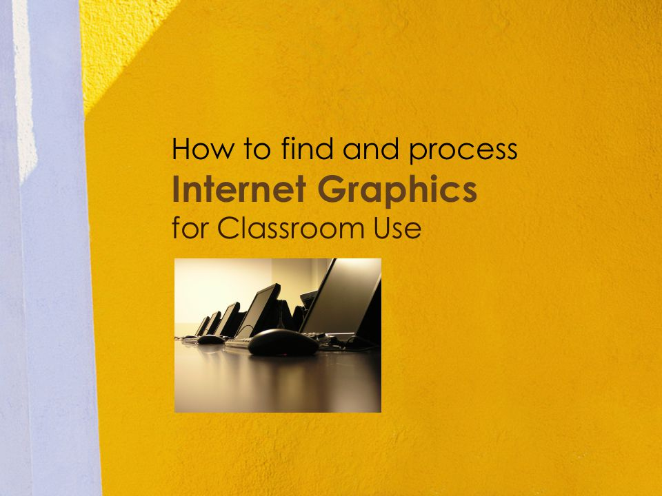 How to find and process Internet Graphics for Classroom Use