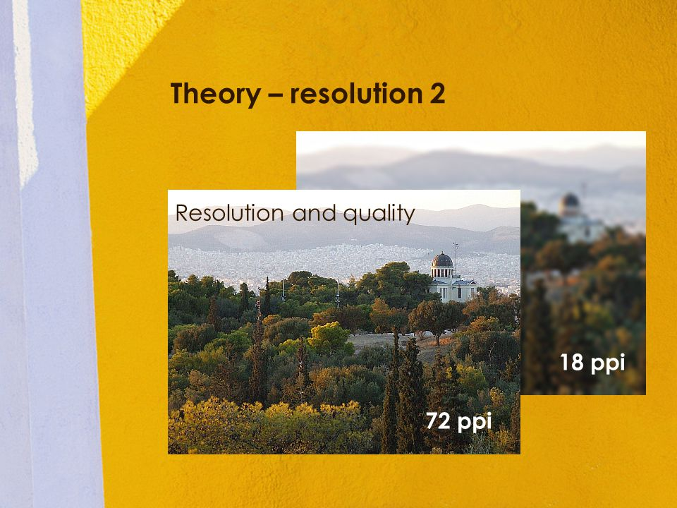 Theory – resolution 2 72 ppi 18 ppi Resolution and quality