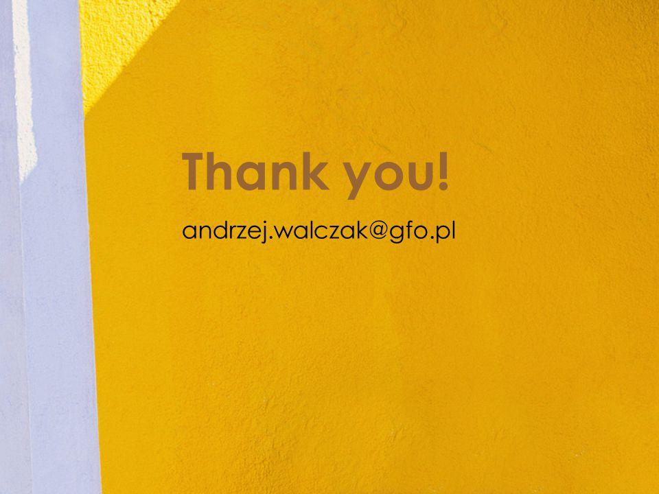 Thank you! andrzej.walczak@gfo.pl