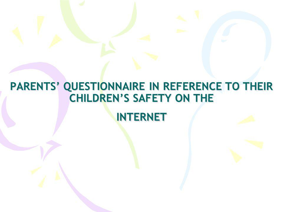 PARENTS QUESTIONNAIRE IN REFERENCE TO THEIR CHILDRENS SAFETY ON THE INTERNET