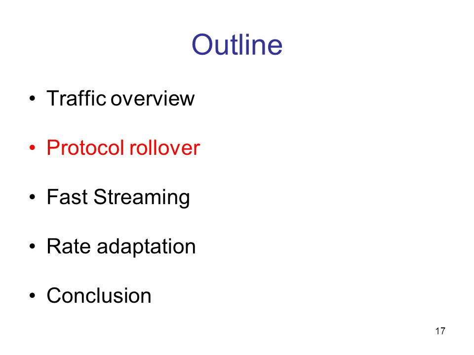 17 Outline Traffic overview Protocol rollover Fast Streaming Rate adaptation Conclusion
