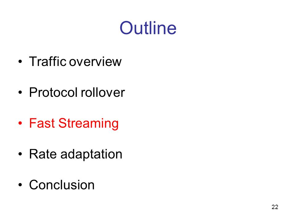 22 Outline Traffic overview Protocol rollover Fast Streaming Rate adaptation Conclusion