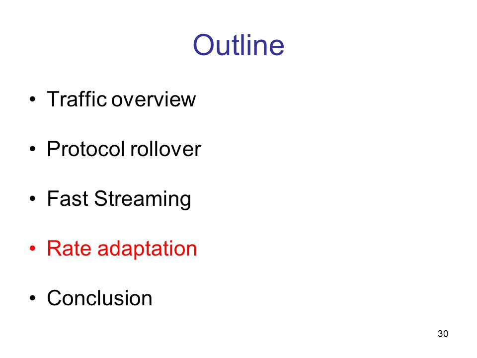 30 Outline Traffic overview Protocol rollover Fast Streaming Rate adaptation Conclusion