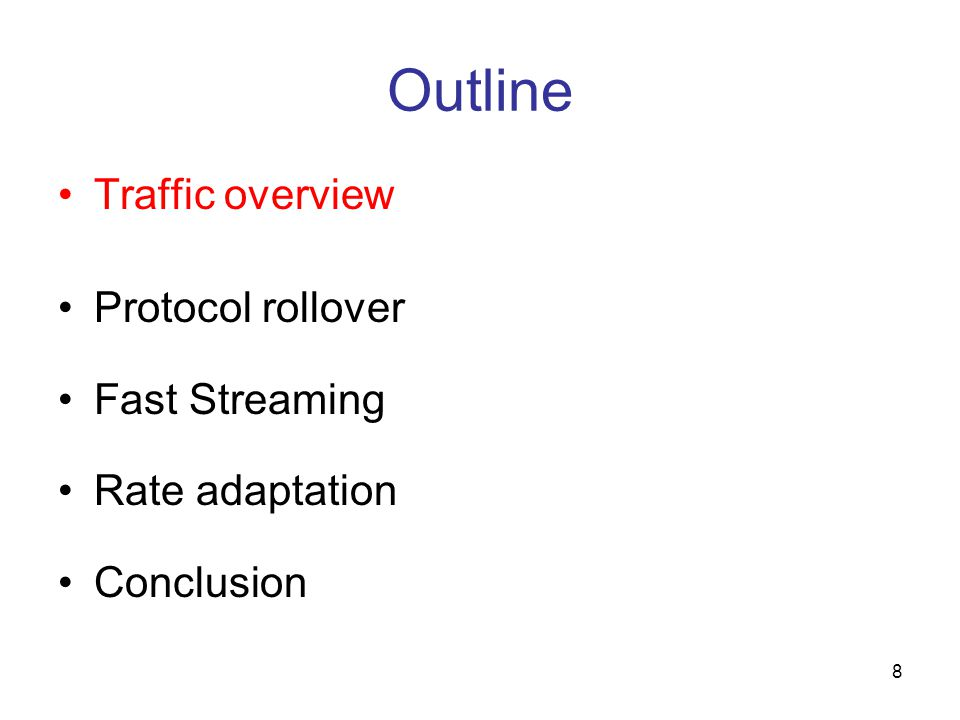 8 Outline Traffic overview Protocol rollover Fast Streaming Rate adaptation Conclusion