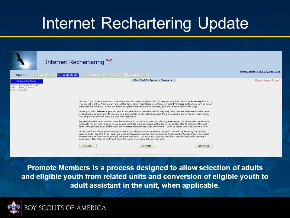 Internet Rechartering Update Promote Members is a process designed to allow selection of adults and eligible youth from related units and conversion of eligible youth to adult assistant in the unit, when applicable.