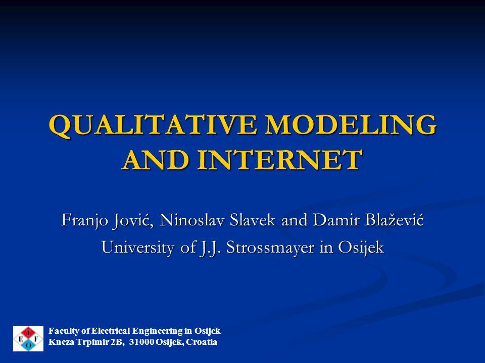 QUALITATIVE MODELING AND INTERNET Franjo Jović, Ninoslav Slavek and Damir Blažević University of J.J. Strossmayer in Osijek Faculty of Electrical Engi