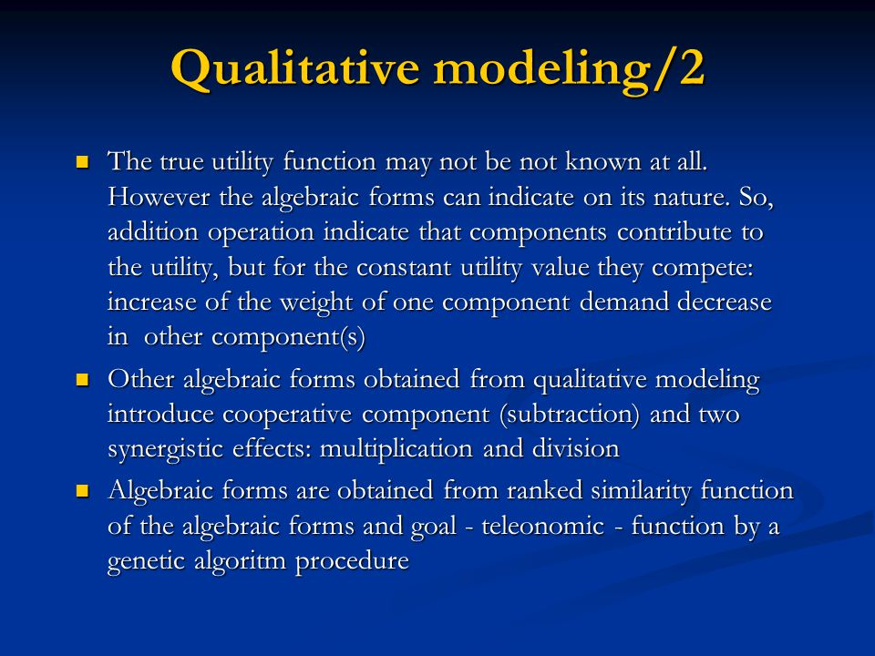 Qualitative modeling/2 The true utility function may not be not known at all.