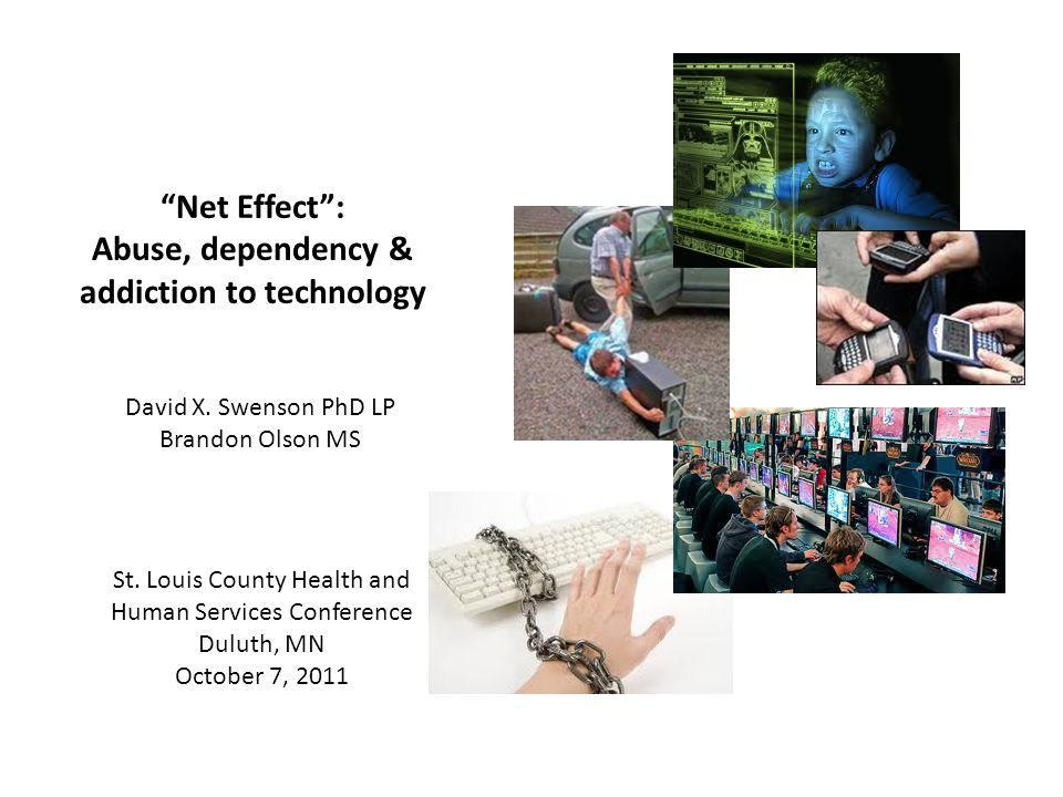 Net Effect: Abuse, dependency & addiction to technology David X.
