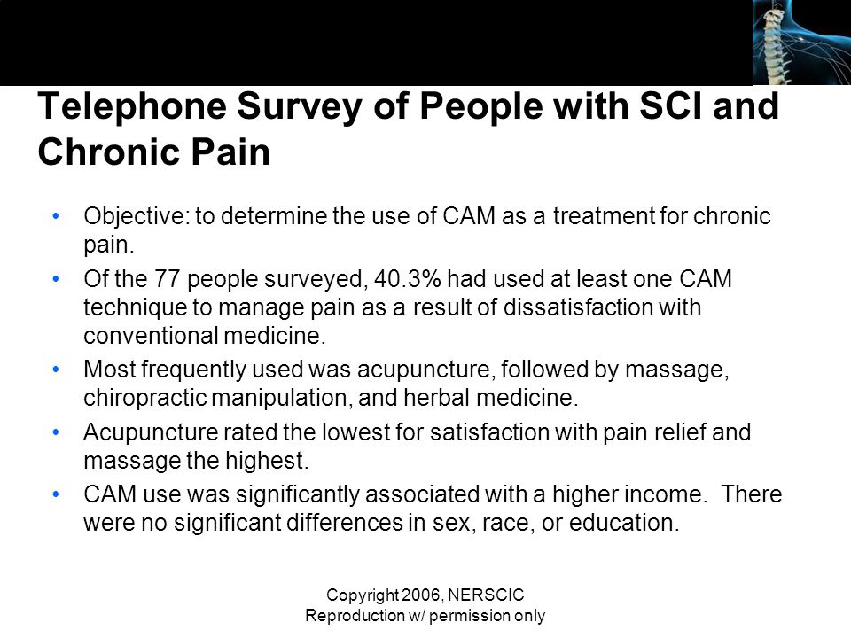 Copyright 2006, NERSCIC Reproduction w/ permission only Telephone Survey of People with SCI and Chronic Pain Objective: to determine the use of CAM as