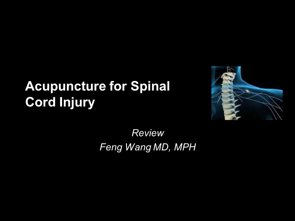 Acupuncture for Spinal Cord Injury Review Feng Wang MD, MPH