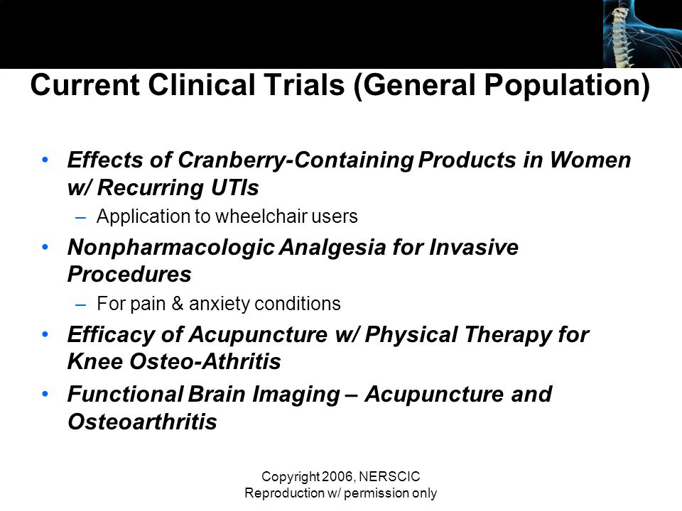 Copyright 2006, NERSCIC Reproduction w/ permission only Current Clinical Trials (General Population) Effects of Cranberry-Containing Products in Women