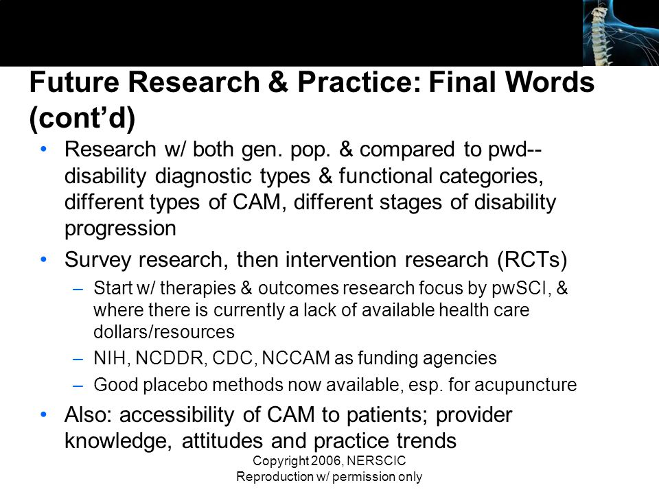 Copyright 2006, NERSCIC Reproduction w/ permission only Future Research & Practice: Final Words (contd) Research w/ both gen. pop. & compared to pwd--