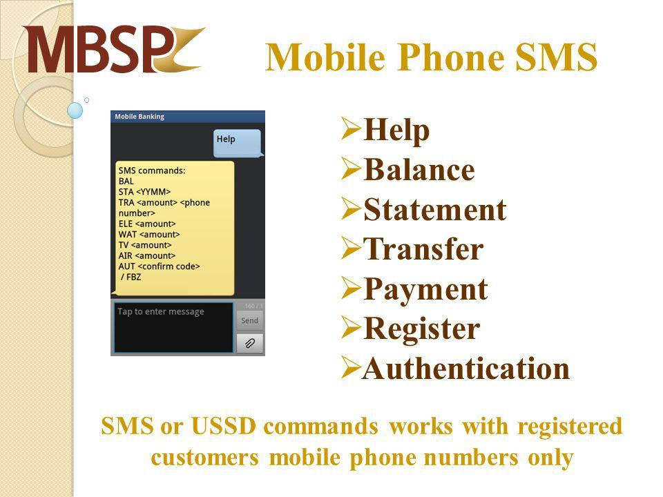 Mobile Phone SMS Help Balance Statement Transfer Payment Register Authentication SMS or USSD commands works with registered customers mobile phone num