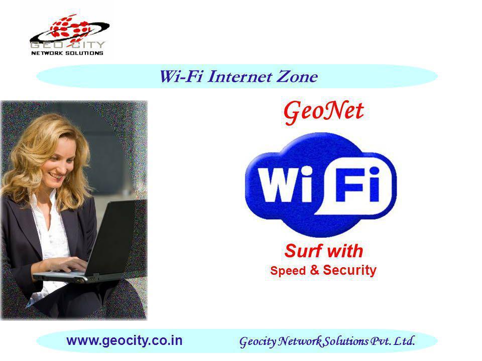 Wi-Fi Internet Zone GeoNet Surf with Speed & Security www.geocity.co.in Geocity Network Solutions Pvt. Ltd.