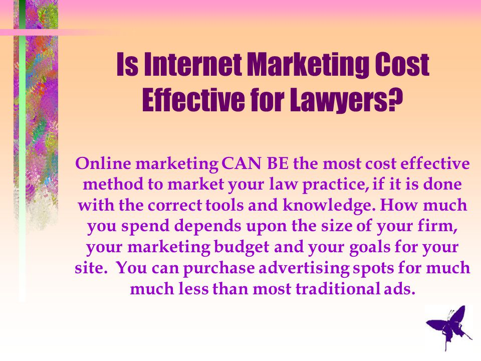 Is Internet Marketing Cost Effective for Lawyers? Online marketing CAN BE the most cost effective method to market your law practice, if it is done wi