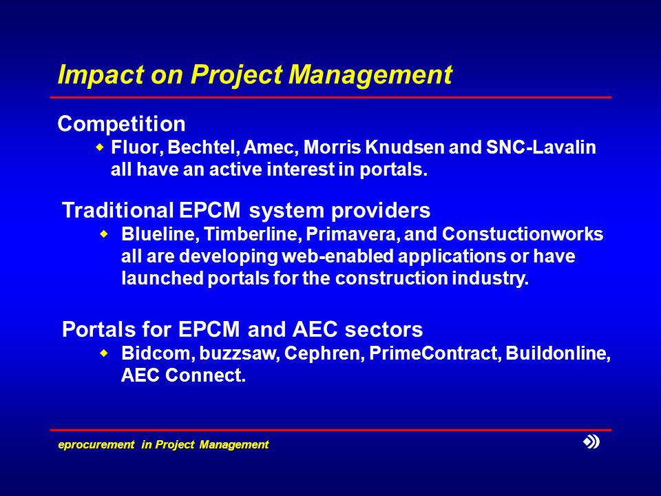 eprocurement in Project Management Impact on Project Management Competition Fluor, Bechtel, Amec, Morris Knudsen and SNC-Lavalin all have an active interest in portals.