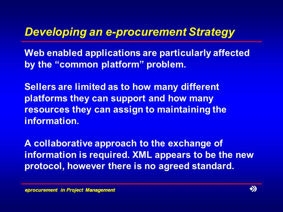 e­procurement in Project Management Developing an e-procurement Strategy Web enabled applications are particularly affected by the common platform problem.
