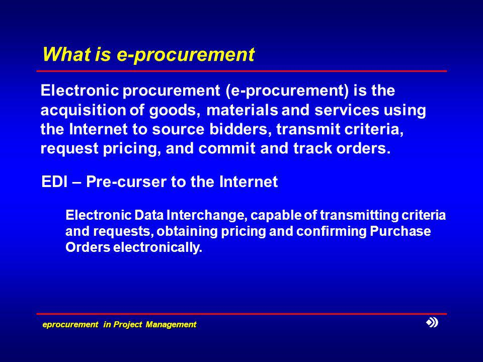 eprocurement in Project Management What is e-procurement Electronic procurement (e-procurement) is the acquisition of goods, materials and services u