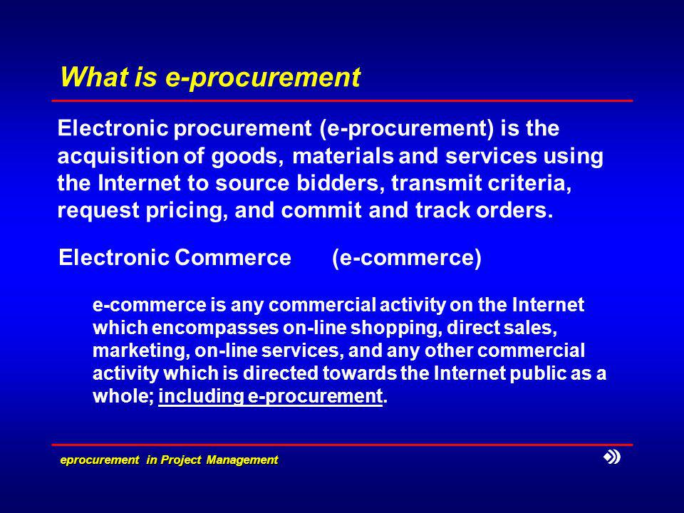 eprocurement in Project Management Electronic procurement (e-procurement) is the acquisition of goods, materials and services using the Internet to s