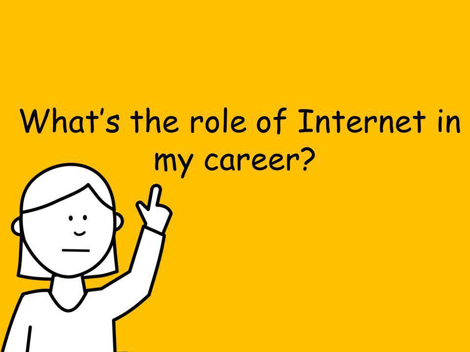 Whats the role of Internet in my career?
