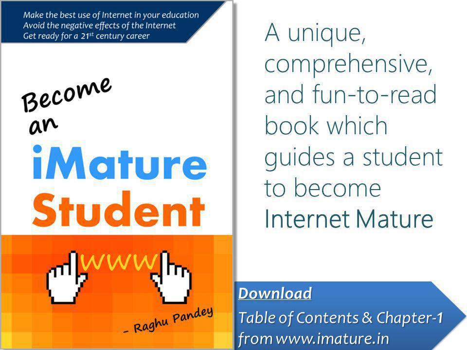 Download Table of Contents & Chapter- 1 Table of Contents & Chapter- 1 from www.imature.in from www.imature.in Download Table of Contents & Chapter- 1 Table of Contents & Chapter- 1 from www.imature.in from www.imature.in A unique, comprehensive, and fun-to-read book which guides a student to become Internet Mature