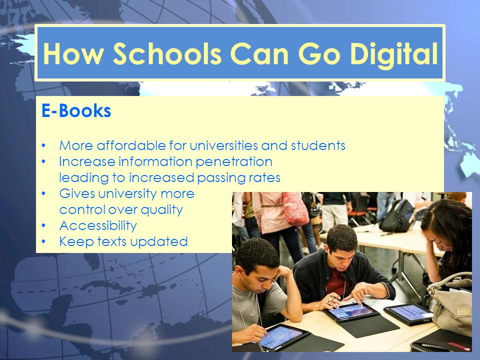 E-Books More affordable for universities and students Increase information penetration leading to increased passing rates Gives university more contro