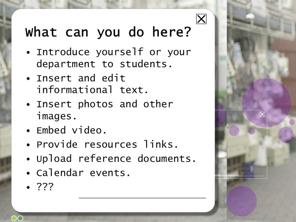 What can you do here.Introduce yourself or your department to students.