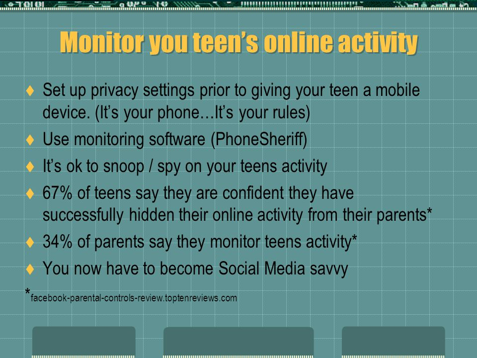Monitor you teens online activity Set up privacy settings prior to giving your teen a mobile device.