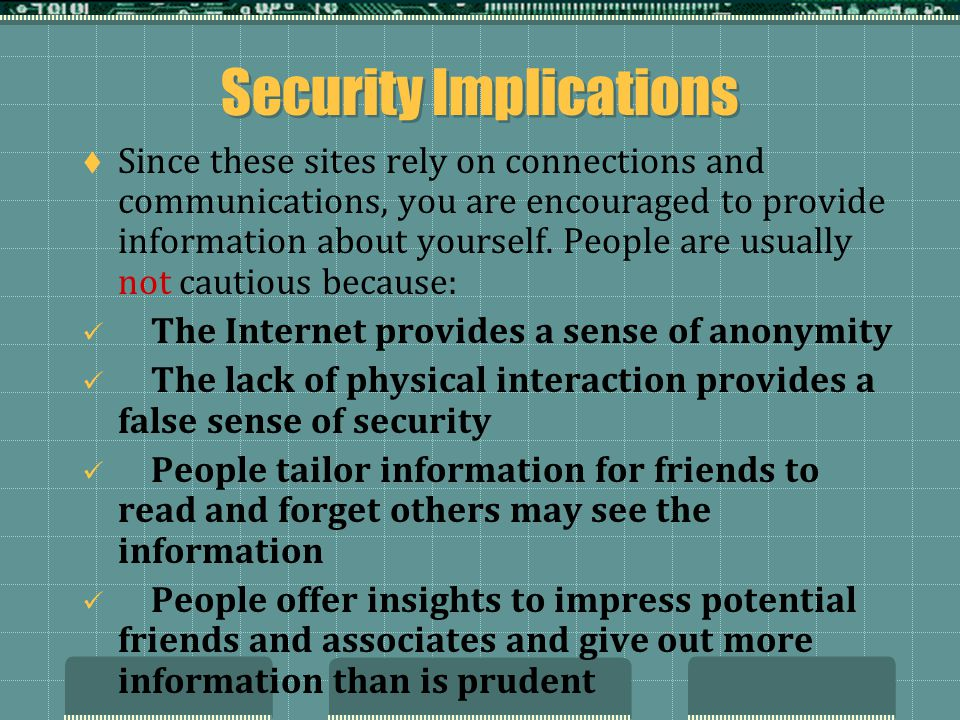 Security Implications Since these sites rely on connections and communications, you are encouraged to provide information about yourself.