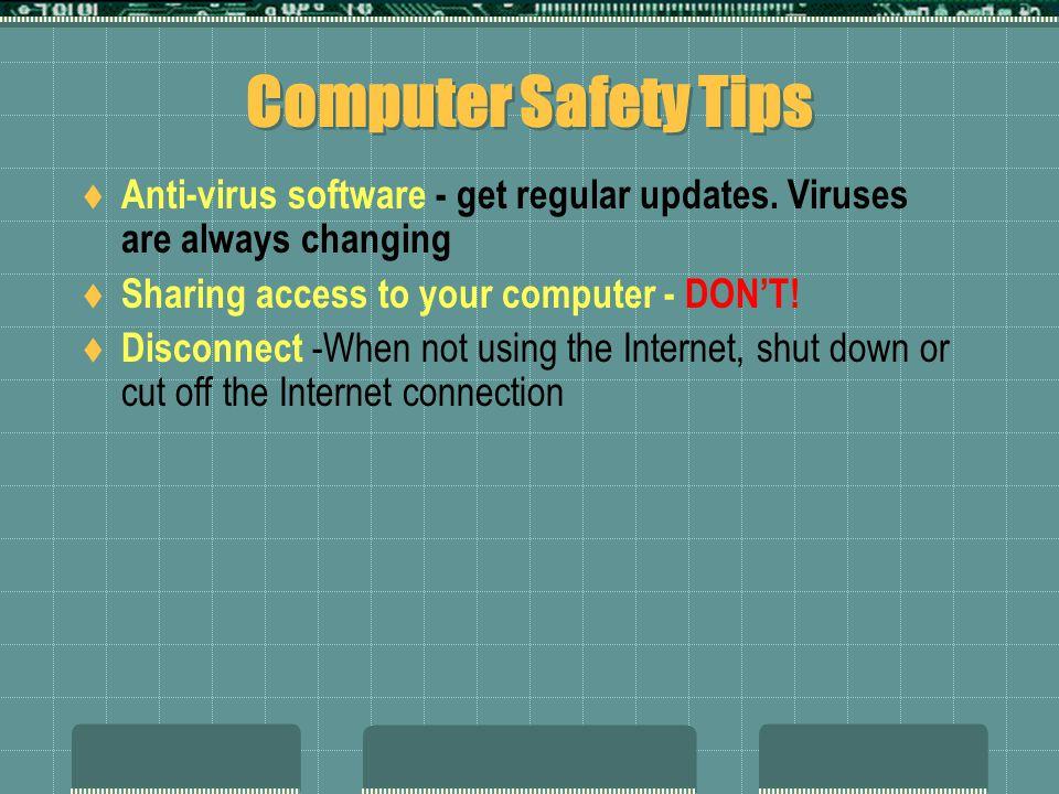 Computer Safety Tips Anti-virus software - get regular updates.