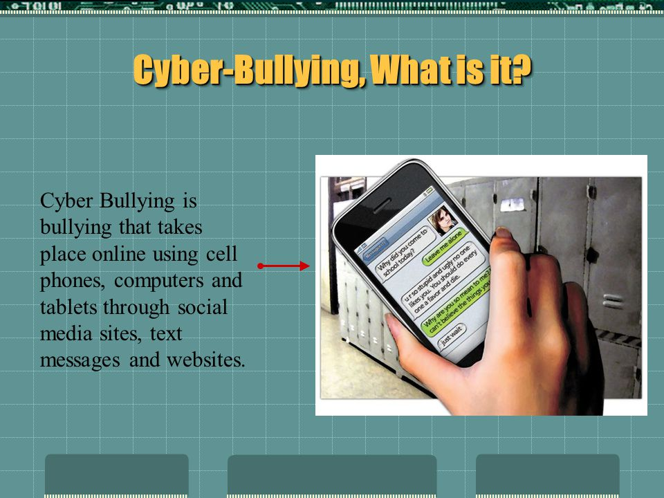 Cyber Bullying is bullying that takes place online using cell phones, computers and tablets through social media sites, text messages and websites.