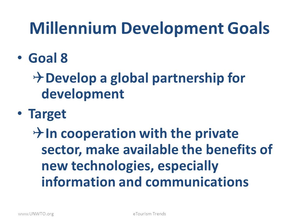 Millennium Development Goals Goal 8 Develop a global partnership for development Target In cooperation with the private sector, make available the ben