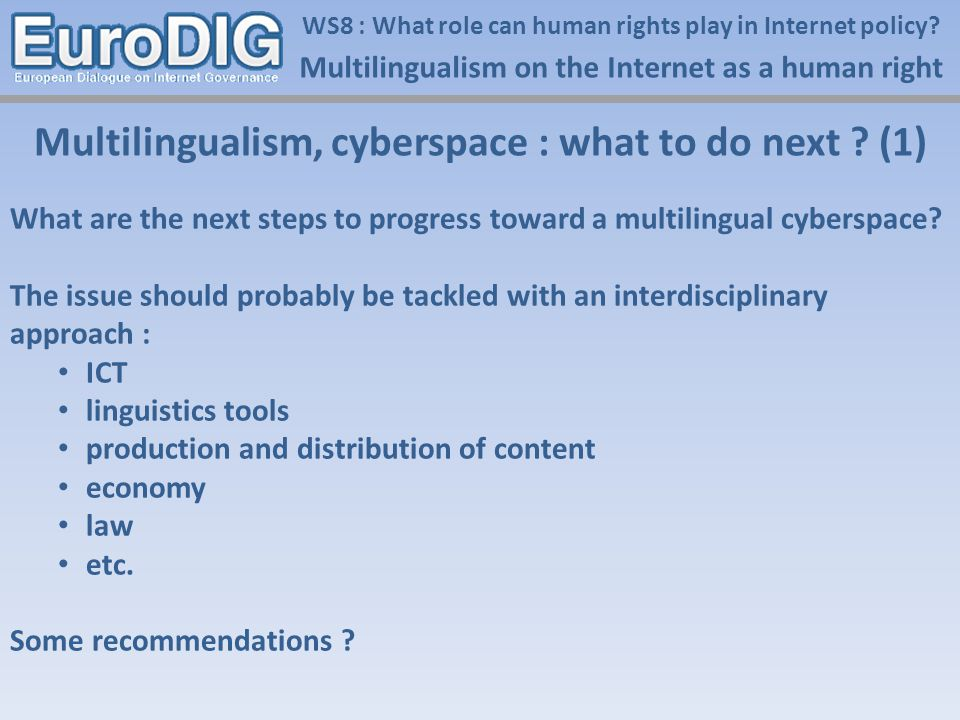 Multilingualism on the Internet as a human right WS8 : What role can human rights play in Internet policy? Multilingualism, cyberspace : what to do ne