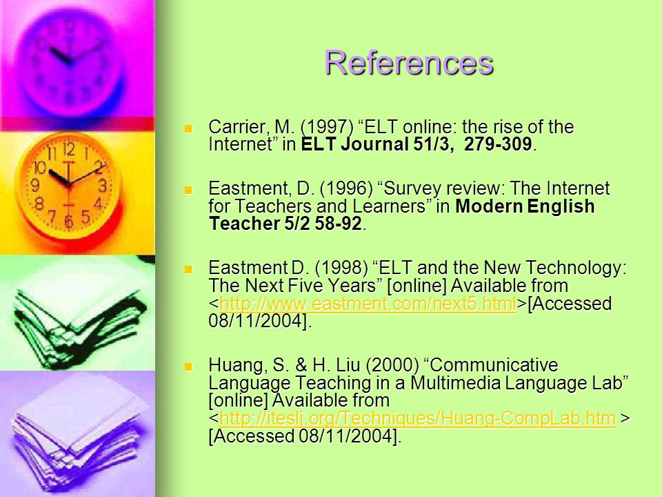 References Carrier, M. (1997) ELT online: the rise of the Internet in ELT Journal 51/3, 279-309.