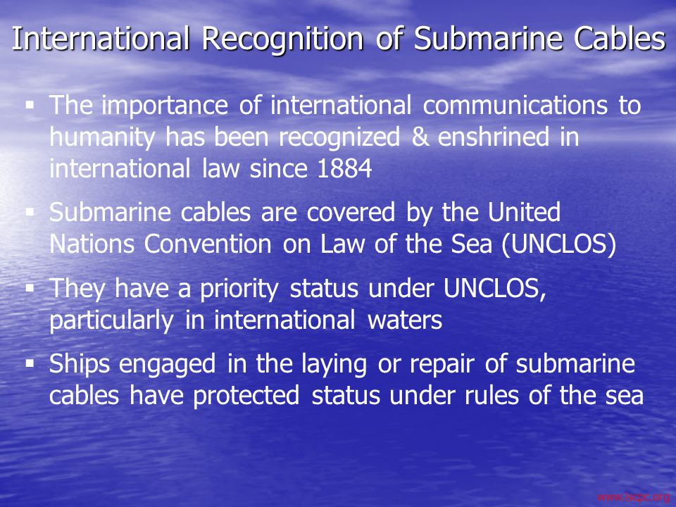 www.iscpc.org International Recognition of Submarine Cables The importance of international communications to humanity has been recognized & enshrined