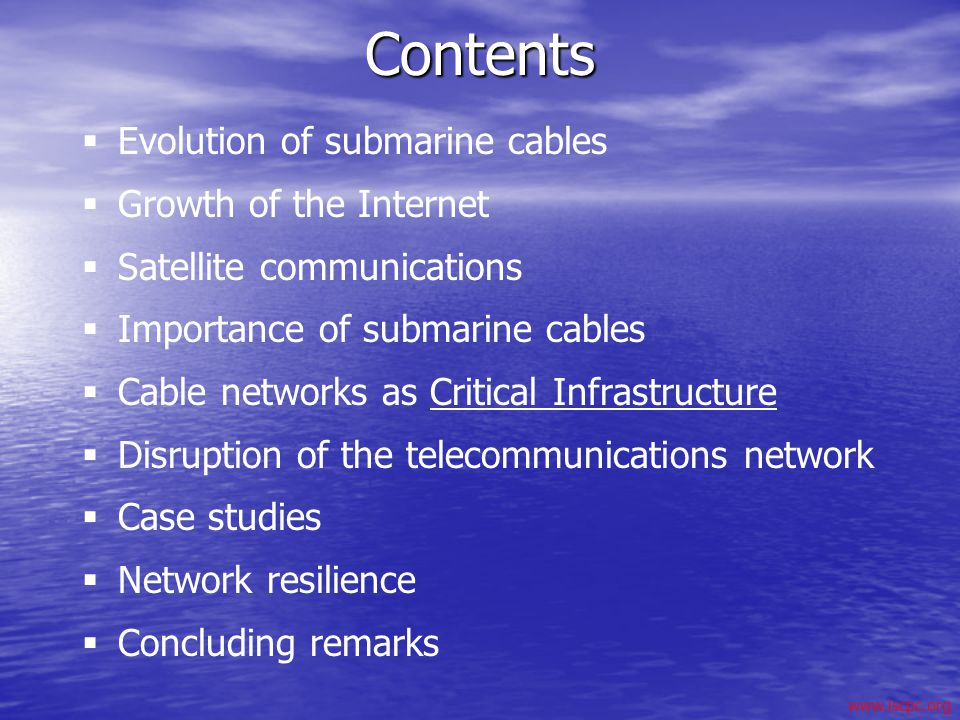 www.iscpc.orgContents Evolution of submarine cables Growth of the Internet Satellite communications Importance of submarine cables Cable networks as C