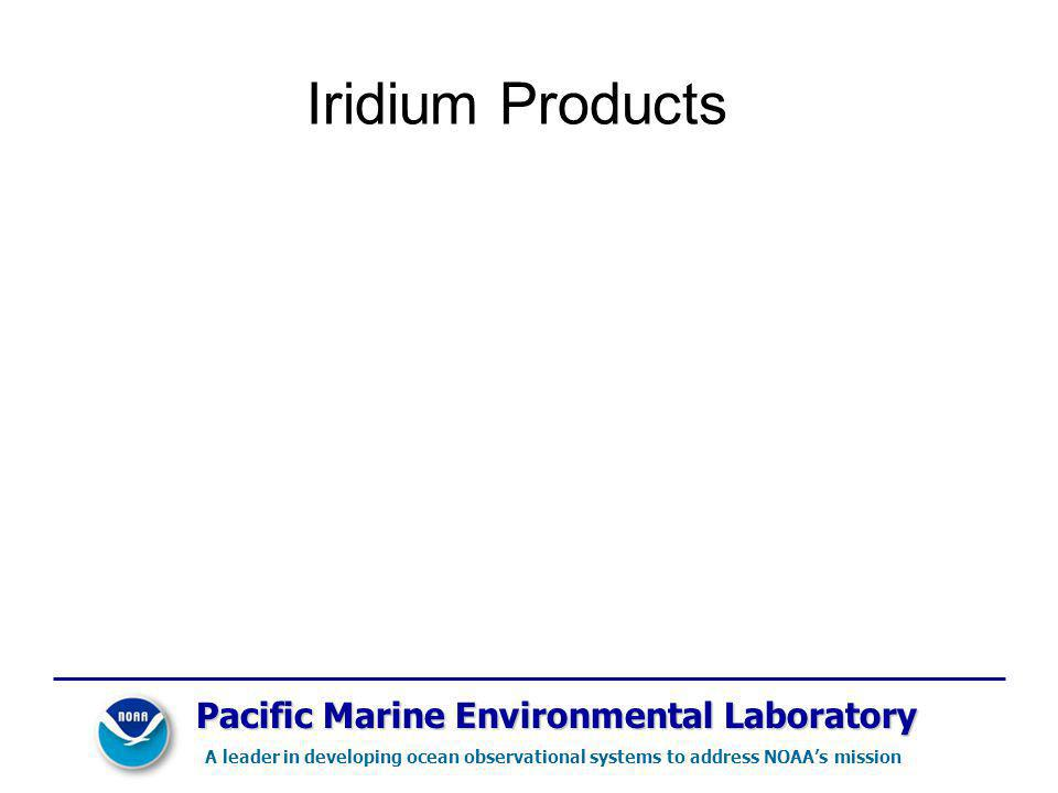 Pacific Marine Environmental Laboratory A leader in developing ocean observational systems to address NOAAs mission Iridium Products