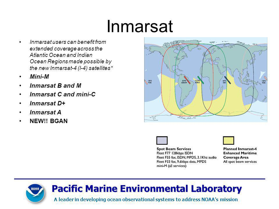 Pacific Marine Environmental Laboratory A leader in developing ocean observational systems to address NOAAs mission Inmarsat Inmarsat users can benefit from extended coverage across the Atlantic Ocean and Indian Ocean Regions made possible by the new Inmarsat-4 (I-4) satellites* Mini-M Inmarsat B and M Inmarsat C and mini-C Inmarsat D+ Inmarsat A NEW!.