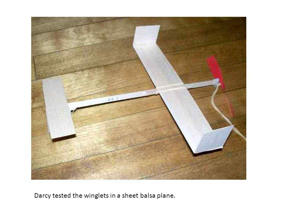 Darcy tested the winglets in a sheet balsa plane.