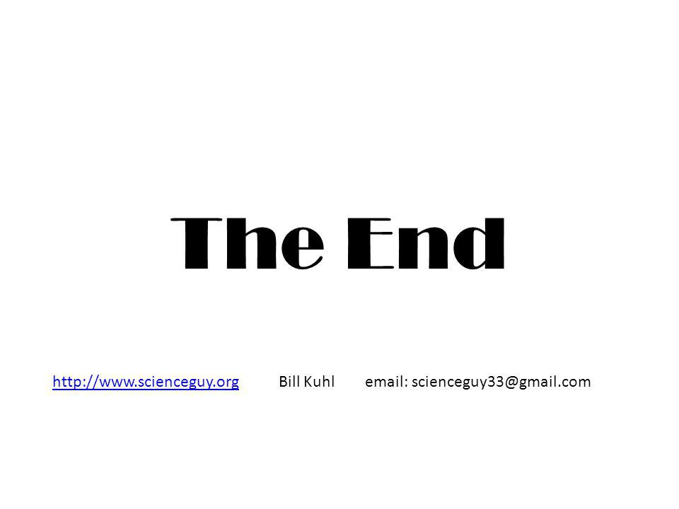 The End http://www.scienceguy.orghttp://www.scienceguy.org Bill Kuhl email: scienceguy33@gmail.com