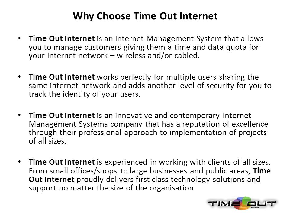 Why Choose Time Out Internet Time Out Internet is an Internet Management System that allows you to manage customers giving them a time and data quota for your Internet network – wireless and/or cabled.