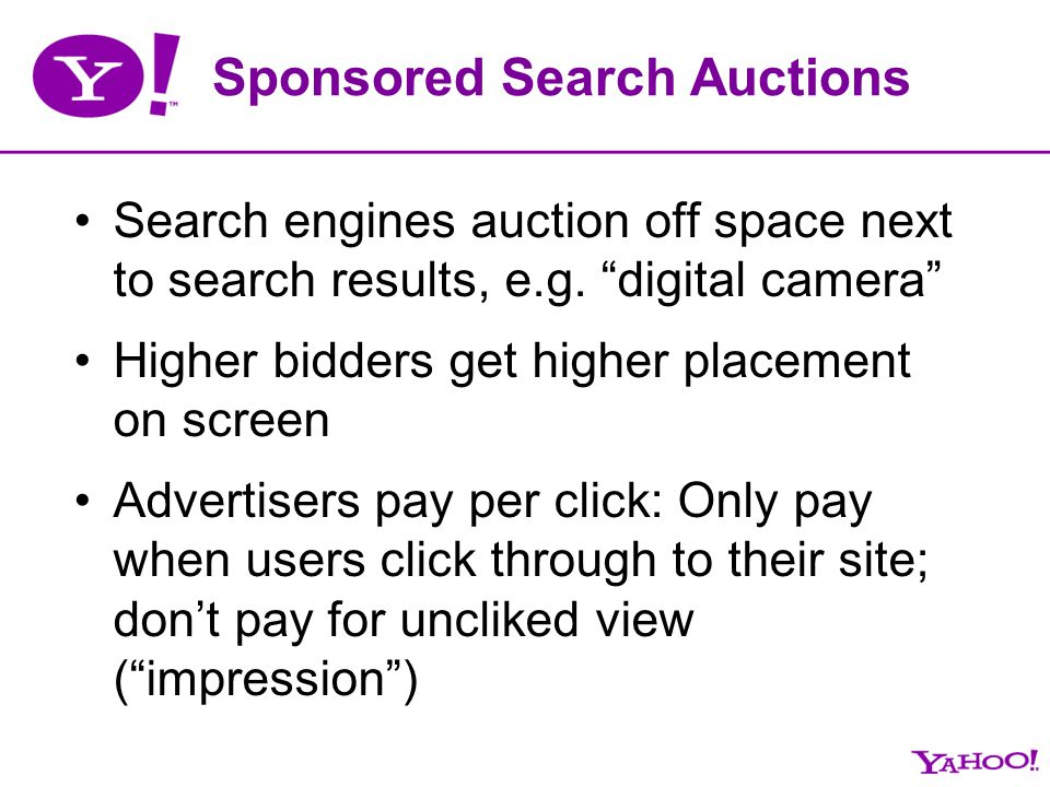 Sponsored Search Auctions Search engines auction off space next to search results, e.g. digital camera Higher bidders get higher placement on screen A