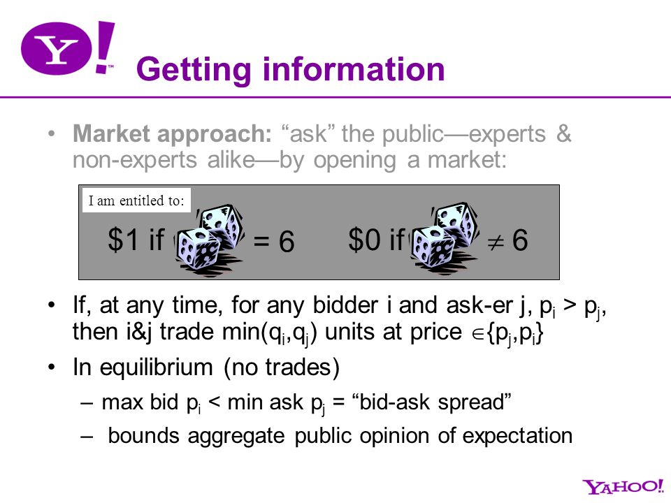 Getting information Market approach: ask the publicexperts & non-experts alikeby opening a market: If, at any time, for any bidder i and ask-er j, p i