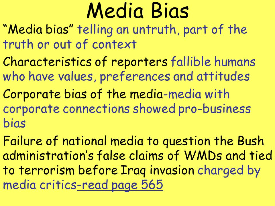 Media Bias Media bias telling an untruth, part of the truth or out of context Characteristics of reporters fallible humans who have values, preference
