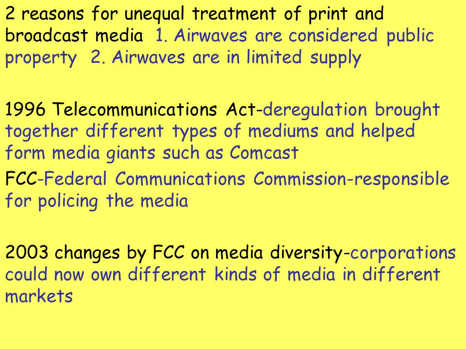 2 reasons for unequal treatment of print and broadcast media 1. Airwaves are considered public property 2. Airwaves are in limited supply 1996 Telecom