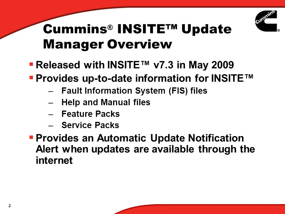 2 Cummins ® INSITE Update Manager Overview Released with INSITE v7.3 in May 2009 Provides up-to-date information for INSITE –Fault Information System