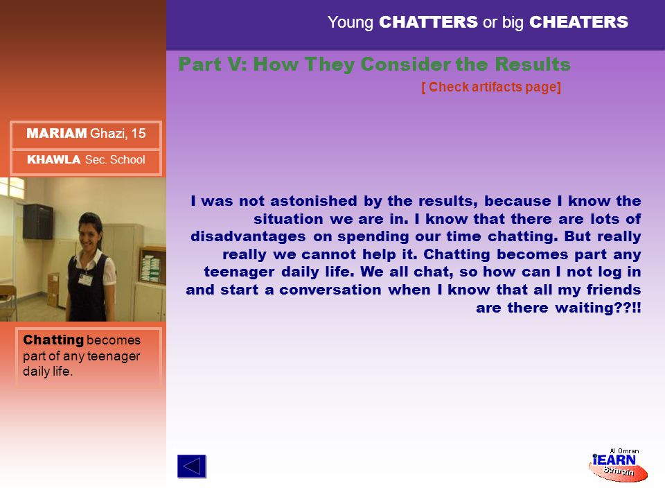 Young CHATTERS or big CHEATERS Part V: How They Consider the Results Chatting becomes part of any teenager daily life. MARIAM Ghazi, 15 I was not asto