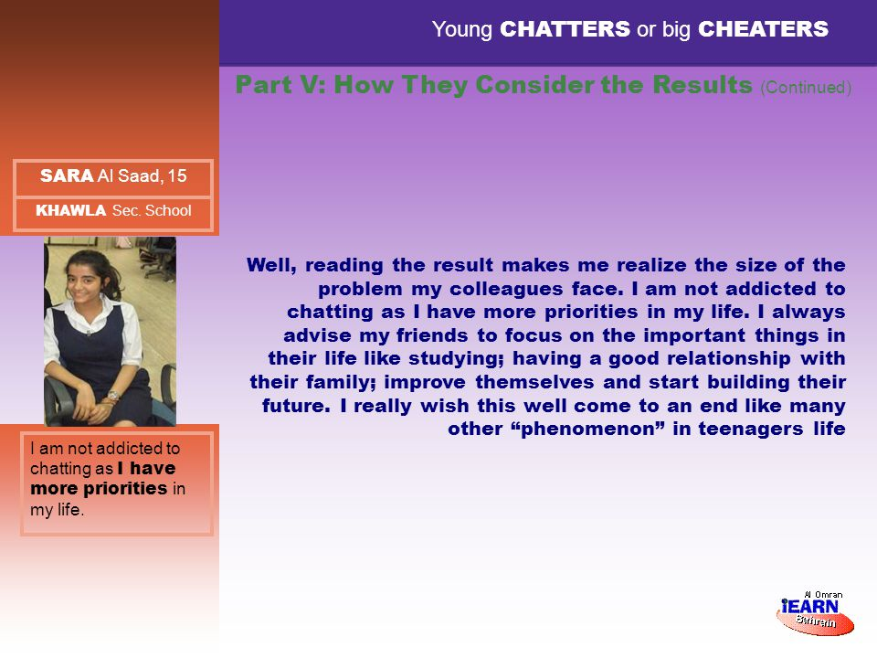 Young CHATTERS or big CHEATERS I am not addicted to chatting as I have more priorities in my life.