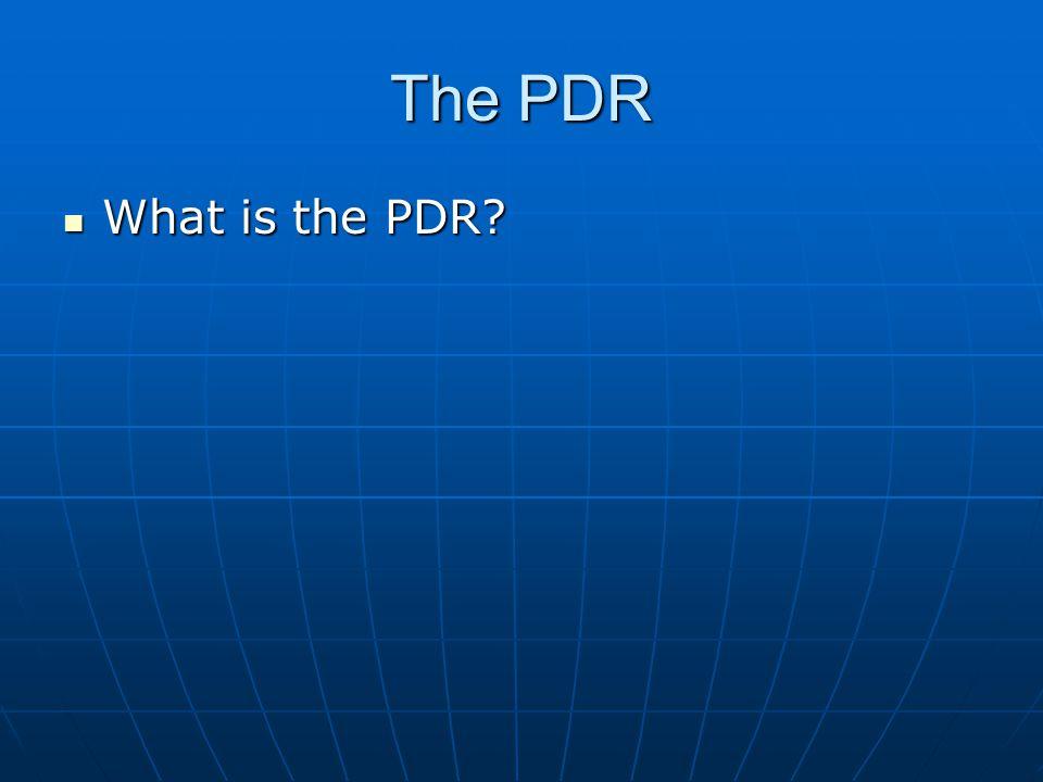 The PDR What is the PDR? What is the PDR?
